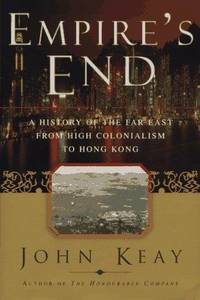 Empires End: A History of the Far East from High Colonialism to Hong Kong