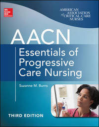 AACN Essentials of Progressive Care Nursing, Third Edition (Chulay, AACN Essentials of...