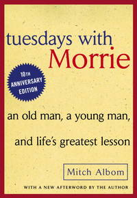 Tuesdays with Morrie, An Old Man, A Young Man, and Life's Greatest Lesson