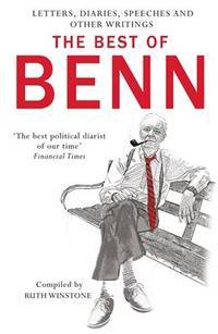 The best of Benn : Speeches, Diaries, Letters, and other writings.