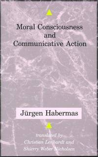 Moral Consciousness and Communicative Action. Translated by Christian Lenhardt and Shierry Weber...