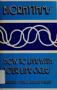 Biorhythms: How to Live With Your Life Cycles.