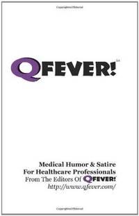 Q Fever!: Medical Humor & Satire for Healthcare Professionals