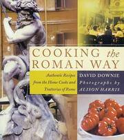COOKING THE ROMAN WAY : Autjentic Recipes from the Home Cooks and Trattorias of Rome