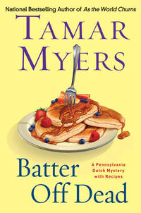 BATTER OFF DEAD : A Pennsylvania Dutch Mystery with Recipes