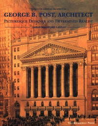 George B. Post, Architect : Picturesque Designer and Determined Realist