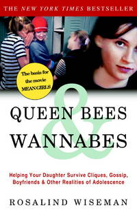 Queen Bees and Wannabes: Helping Your Daughter Survive Cliques, Gossip, Boyfriends, and Other...