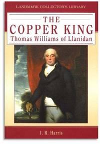 The Copper King: Thomas Williams of Llanidan (Landmark Collectors Library)