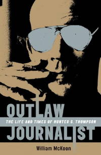 Outlaw Journalist:   The Life and Times of Hunter S. Thompson