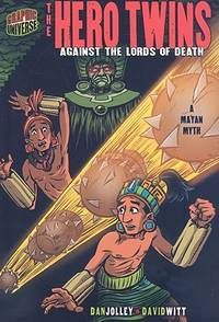 The Hero Twins: Against the Lords of Death: a Mayan Myth (Graphic Myths and Legends) by Dan Jolley - Paperback - First Edition - 2009-03 - from Three Geese In Flight Celtic Books (SKU: 9000018)