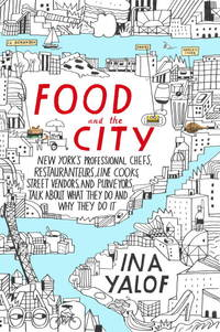 Food and the City: New York's Professional Chefs, Restaurateurs, Line Cooks, Street Vendors,...