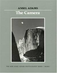 The New Ansil Adams Photography Series / Book 1 The Camera