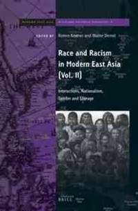 Race and Racism in Modern East Asia; Volume 2: Interactions, Nationalism, Gender and Lineage...