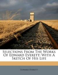 Selections From the Works Of Edward Everett