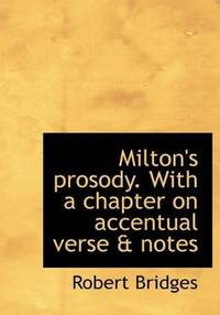 Milton's Prosody With a Chapter On Accentual Verse  Notes