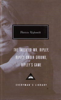 The Talented Mr. Ripley; Ripley Under Ground, Ripley's Game (three novels); Everyman Library #262.