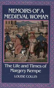 MEMOIRS OF A MEDIEVAL WOMAN THE LIFE AND TIMES OF MARGERY KEMPE