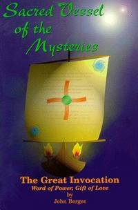 SACRED VESSEL OF THE MYSTERIES: The Great Invocation--Word Of Power, Gift Of Love