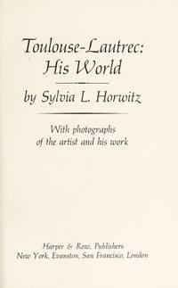 Toulouse-Lautrec: His World