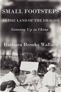 Small Footsteps in the Land of the Dragon Growing Up in China