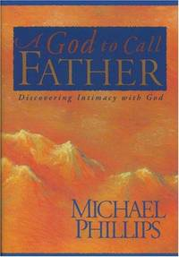 A God to Call Father: Discovering Intimacy With God by Michael R. Phillips - Hardcover - from Discover Books (SKU: 3336691567)