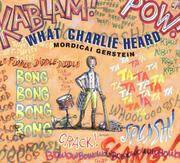 What Charlie Heard by Mordicai Gerstein; Illustrator-Mordicai Gerstein - Hardcover - 2002-03-18 - from Ergodebooks and Biblio.com
