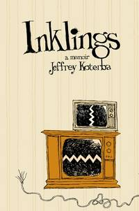Inklings: A Memoir by  Jeffrey Koterba - First Edition First Printing - 2009 - from Inga's Original Choices and Biblio.com