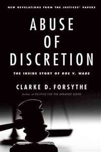 Abuse of Discretion: The Inside Story of Roe v. Wade