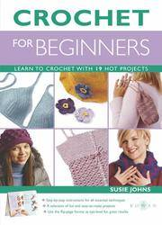 CROCHET FOR BEGINNERS: Learn to Crochet with 19 Hot Projects