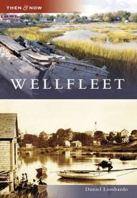 Wellfleet (MA) (Then and Now)