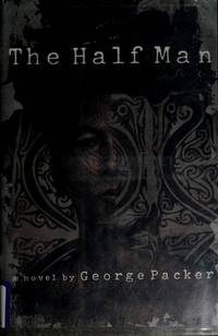 The Half Man: A Novel by  George Packer - American First - 1991 - from Hourglass Books and Biblio.com