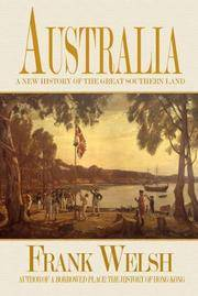 Australia : A New History of the Great Southern Land by Frank Welsh - Hardcover - from Powell's Bookstores Chicago and Biblio.com