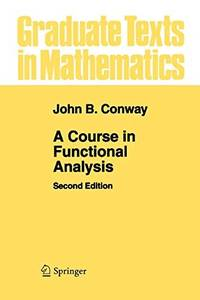 A Course in Functional Analysis (Graduate Texts in Mathematics (96))