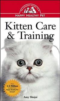 Kitten Care and Training: An Owner's Guide to a Happy Healthy Pet