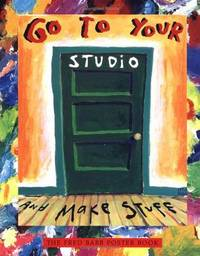 Go to Your Studio and Make Stuff: The Fred Babb Poster Book [Paintings and Essays by Fred Babb].