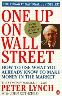 One up on Wall Street: How to Use What You Already Know to Make Money in the Market by  John  Peter; Rothchild - Paperback - 1990 - from The John Bale Book Co and Biblio.com