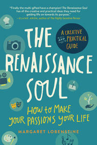 RENAISSANCE SOUL: How To Make Your Passions Your Life--A Creative & Practical Guide (q)
