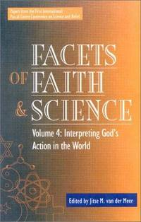 Facets of Faith and Science: Interpreting God's Action in the World v. IV: Interpreting...