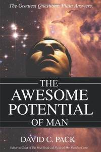 The AWESOME POTENTIAL of Man: The Greatest Questions. Plain Answers. Pack, David C