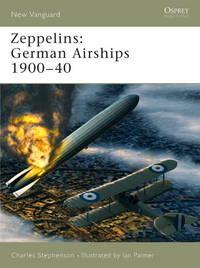 Zeppelins: German Airships 1900 - 1940