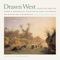 Drawn West: Selections From the Robert B. Honeyman Jr. Collection of Early Californian and...