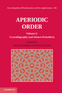 Aperiodic Order: Volume 2, Crystallography and Almost Periodicity (Encyclopedia of Mathematics...