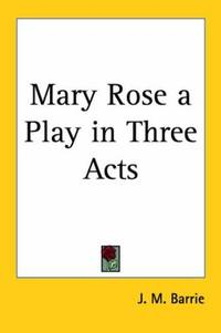 Mary Rose a Play in Three Acts by J. M. Barrie - Paperback - 2004-12-31 - from Ergodebooks and Biblio.com
