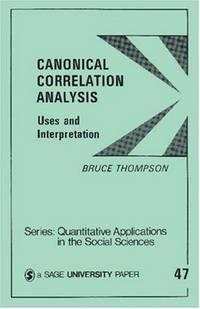 THOMPSON: CANONICAL CORRELATION ANALYSIS (P): Uses and Interpretation (Quantitative Applications...