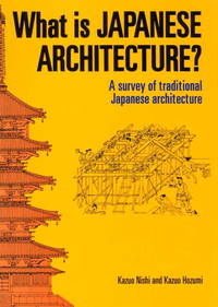 What is Japanese Architecture?: A Survey of Traditional Japanese Architecture by Nishi, Kazuo