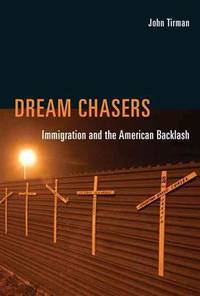 Dream Chasers: Immigration and the American Backlash (The MIT Press)