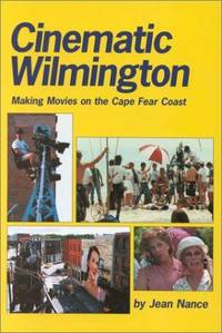 Cinematic Wilmington: Making Movies on the Cape Fear Coast
