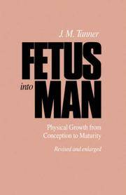 Fetus Into Man: Physical Growth from Conception to Maturity, Revised and Enlarged Edition