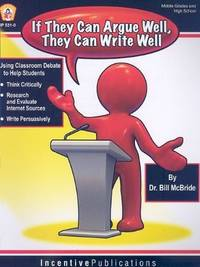 image of If They Argue Well, They Can Write Well: Using Classroom Debate to Teach Students to Write Persuasively, Thnk Critically, and Research and Evaluate In