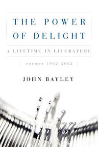 The Power of Delight: A Lifetine in Literature, Essays 1962-2002
